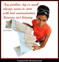 Any problem, big or small always seems to start with bad communication. Someone isn't listening. ...Emma Thompson...