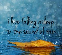 the sound of the rain, just don't like being in it