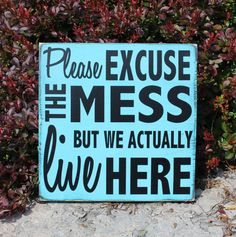 Please excuse the mess but we actually live here wood sign - Customizable