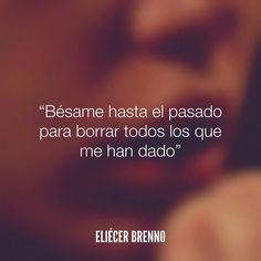 Bésame hasta el pasado para borrar todos los que me han dado Eliécer Brenno  #beso #pasado #quotes #queleer #writers #escritores #EliecerBrenno #reading #textos #yoleopty #instafrases #instaquotes #panama #poemas #poesias #pensamientos #autores #argentina #accionpoetica #frases #frasedeldia #lectura #letradeautores #chile #versos #barcelona #madrid #mexico #microcuentos #NocheDePoemas