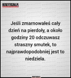 Bezuzyteczna.pl | Codzienna dawka wiedzy bezuzytecznej Aa Quotes, Daily Quotes, True Quotes, Motivational Quotes, Sad Life, Love Memes, Good Advice, Self Improvement, Quotations