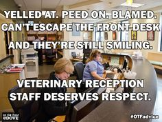 Yelled at. Peed on. Blamed. Can't escape the front desk, and they're STILL smiling. Veterinary reception staff DESERVES respect. #OTFadvice Jennifer and Brian!