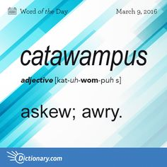 Dictionary.com's Word of the Day - catawampus - Chiefly Midland and Southern U.S. askew