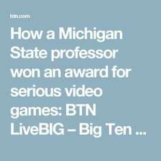 How a Michigan State professor won an award for serious video games: BTN LiveBIG – Big Ten Network