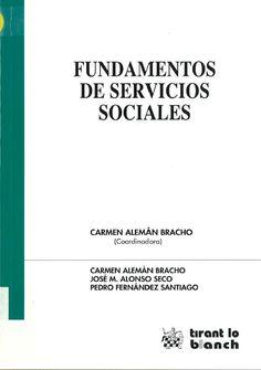 Fundamentos de servicios sociales / coordinadora, Carmen Alemán Bracho ; autores, Carmen Alemán Bracho, José María Alonso Seco, Pedro Fernández Santiago