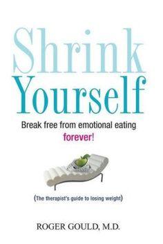 Shrink Yourself: Break Free from Emotional Eating Forever