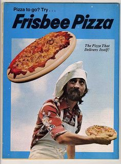 Pizza to go? Try... Frisbee Pizza. Deliver it to my mouth!