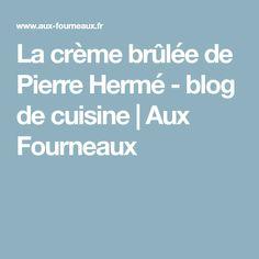 La crème brûlée de Pierre Hermé - blog de cuisine | Aux Fourneaux