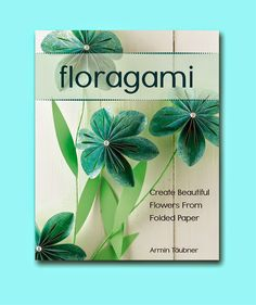The Papercraft Post: Floragami, by Armin Taübner (book review). Paper flowers, origami-style!