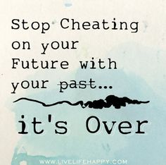 Stop cheating on your future with your past...its over. by deeplifequotes, via Flickr