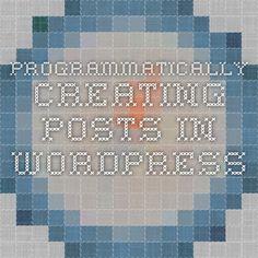 Programmatically Creating Posts in WordPress