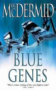 Val McDermid: Blue Genes. I took a while to warm to the Kate Branigan series, after being a long-time devotee of the Tony Hill - Carol Jordan series and her standalone mysteries. However, after getting stuck in, I found myself enjoying the punchy, lighter style of this series. Kate is a really engaging character and the storylines are considerably less gritty than in McDermid's other work.