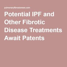 Potential IPF and Other Fibrotic Disease Treatments Await Patents