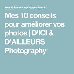 Mes 10 conseils pour améliorer vos photos | D'ICI & D'AILLEURS Photography