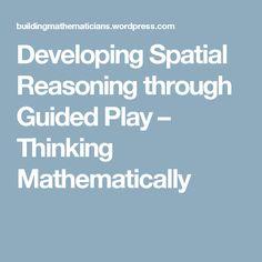 Developing Spatial Reasoning through Guided Play – Thinking Mathematically Slideshow Presentation, Educational News, Kindergarten Teachers, Mathematics, Play, Math