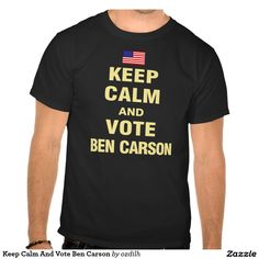 Keep Calm And Vote Ben Carson T Shirts