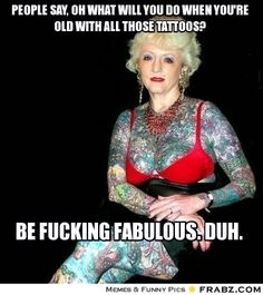 frabz-People-say-oh-what-will-you-do-when-youre-old-with-all-those-tat-4ffba7.jpg (370×416)