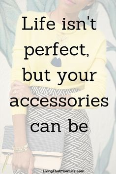 Life isn't perfect, but your accessories can be. I love accessories! Let me be your personal stylist! Shop my boutique at stelladot.com/stapleton and check out my latest blog post on summer style.  Inspirational quote, motivational quote, Fashion quote, Fashionista