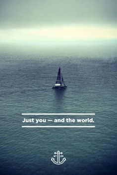 Just you -- and the world...