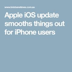 Apple iOS update smooths things out for iPhone users