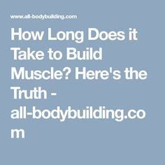 How Long Does it Take to Build Muscle? Here's the Truth - all-bodybuilding.com