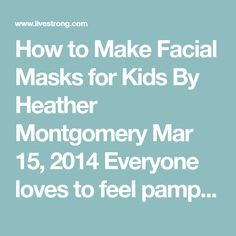 How to Make Facial Masks for Kids By Heather Montgomery Mar 15, 2014 Everyone loves to feel pampered, but spending your hard-earned money at a high-end spa or buying mass-produced facial masks at the drugstore might not be in the budget. A spa day at home with your daughter or as part of a spa party is a great time to try your hand at whipping up some inexpensive facial masks. You might already have many of the ingredients on hand -- it won't take long to turn them into luxurious facial…