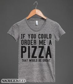 If you could order me a pizza, that would be great. #SKREENED #PIZZA