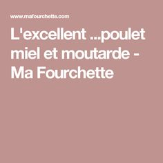 L'excellent ...poulet miel et moutarde - Ma Fourchette
