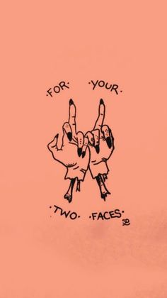 For your two faces.