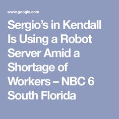 Sergio's in Kendall Is Using a Robot Server Amid a Shortage of Workers – NBC 6 South Florida News Articles, South Florida, Being Used, Kendall, Robot, Robots