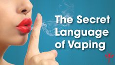 The Secret Language Of Vaping - 11 words that mean completely different things to vapers!