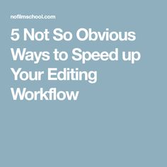 5 Not So Obvious Ways to Speed up Your Editing Workflow Cinematography, Hacks, Film, Movie, Cinema, Film Stock, Films, Tips