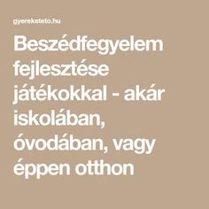 Beszédfegyelem fejlesztése játékokkal - akár iskolában, óvodában, vagy éppen otthon Montessori, Math Equations, Education, Onderwijs, Learning