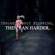 Then I ran harder