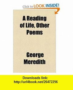 A Reading of Life, Other Poems (9781153587655) George Meredith , ISBN-10: 1153587653  , ISBN-13: 978-1153587655 ,  , tutorials , pdf , ebook , torrent , downloads , rapidshare , filesonic , hotfile , megaupload , fileserve