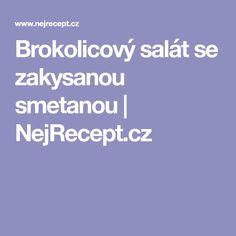 Brokolicový salát se zakysanou smetanou | NejRecept.cz Food And Drink, Cooking, Kitchen, Brewing, Cuisine, Cook