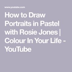 How to Draw Portraits in Pastel with Rosie Jones  | Colour In Your Life - YouTube