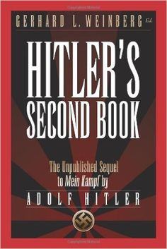 Hitler's Second Book: The Unpublished Sequel to Mein Kampf eBook: Adolf Hitler, Gerhard L. Weinberg: Amazon.ca: Kindle Store