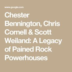 Chester Bennington, Chris Cornell & Scott Weiland: A Legacy of Pained Rock Powerhouses