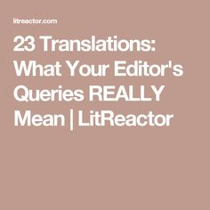 23 Translations: What Your Editor's Queries REALLY Mean | LitReactor