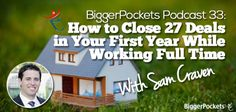 BP Podcast 033: How to Close 27 Deals in Your First Year While Working Full Time with Sam Craven