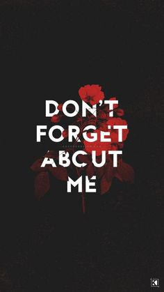Don't forget about me. #wallpaper