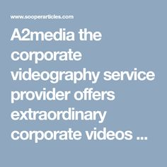 A2media the corporate videography service provider offers extraordinary corporate videos and event videography services.