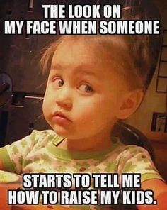 The look on my face when someone startstotell me how toraise my kids 9 funny memes about parenting advice that will make you nod your Funny Memes Images, Funny Quotes For Kids, Videos Funny, Funny Kids, Funny Pictures, Teen Quotes, Humor Videos, Funny Parenting Memes, Parenting Fail