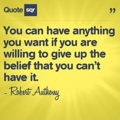 You can have anything you want if you are willing to give up the belief that you can't have it. - Robert Anthony #quotesqr  #quotes #motivationalquotes