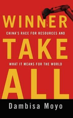 Winner Take All: China's Race for Resources and What It Means for the World by Dambisa Moyo, http://www.amazon.com/dp/B0080K3FHM/ref=cm_sw_r_pi_dp_uu3lqb02XG8NC