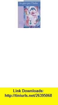 Video on Cd to Accompany in Giro Per Litalia (9780073192604) Graziana Lazzarino, Maria Cristina Peccianti, Andrea Dini, Ignacio Bello , ISBN-10: 0073192600  , ISBN-13: 978-0073192604 ,  , tutorials , pdf , ebook , torrent , downloads , rapidshare , filesonic , hotfile , megaupload , fileserve