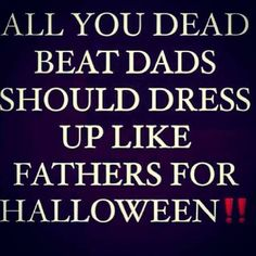 funny saying about deadbeat dads | Deadbeat Dad.