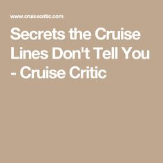 Secrets the Cruise Lines Don't Tell You - Cruise Critic