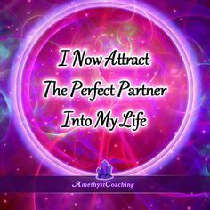 Today's Affirmation: I Now Attract The Perfect Partner Into My Life  <3  #affirmation #coaching